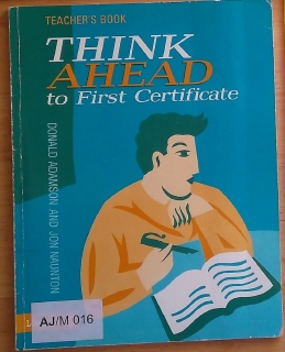 Think Ahead to First Certificate, Teachers Book,